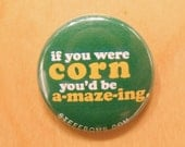 "If You Were Corn, You'd Be A-maze-ing 1"" Button"