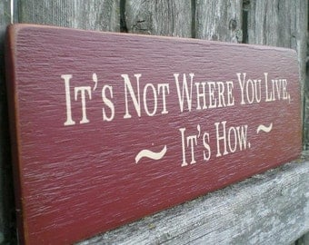Primitive Wood Sign- It's Not Where You Live, It's How