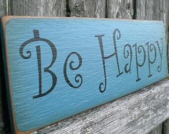 Primitive Wood Sign- Be Happy