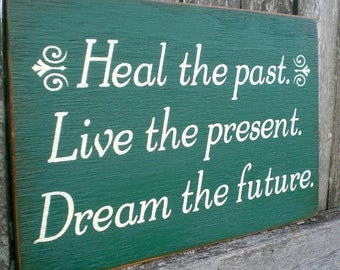 Primitive Wood Sign- Heal The Past, Live The Present, Dream The Future