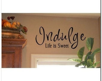 INDULGE -Life Is Sweet -Vinyl Wall Lettering Decor Decal