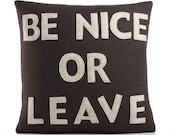 BE NICE or LEAVE - cocoa and oatmeal - recycled felt applique pillow - 16 inch