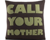 CALL YOUR MOTHER - cocoa and moss- 16 inch recycled felt applique pillow