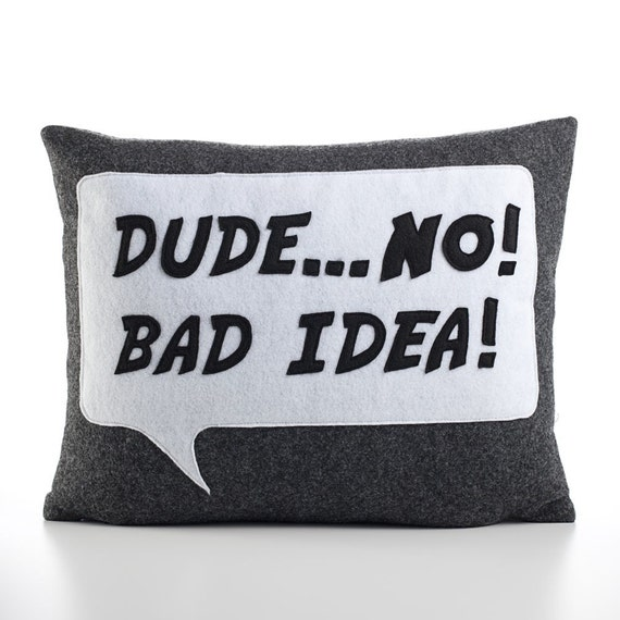 Dude...No  BAD IDEA  recycled felt applique pillow 14x18