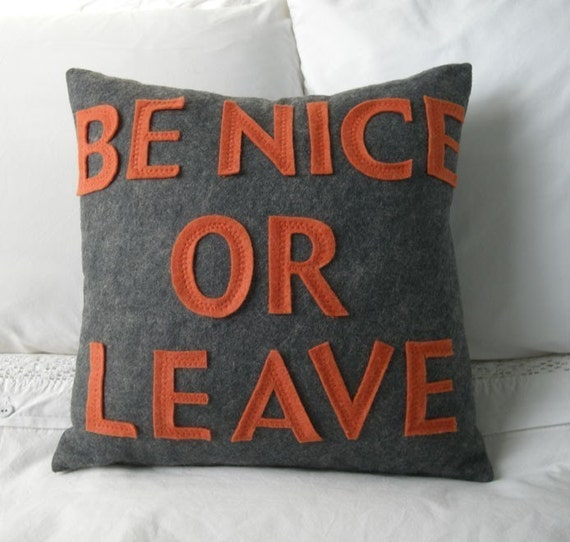 BE NICE OR LEAVE - charcoal and orange -Recycled Felt Applique Pillow