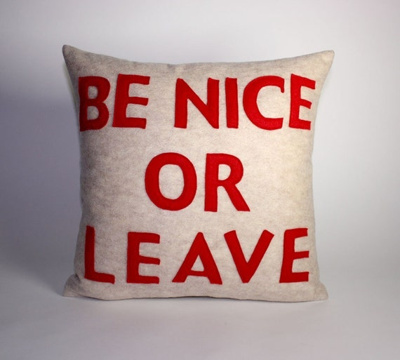 BE NICE OR LEAVE - oatmeal and red - recycled felt applique pillow - 16 inch