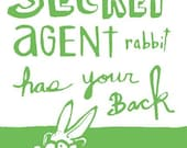 Secret Agent Rabbit Has Your Back ... so, no worries my friends ... print by dailyode ... special price til March 31st