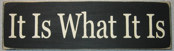 IT IS WHAT IT IS, Distressed, U-Pick Color Sign\/Plaque