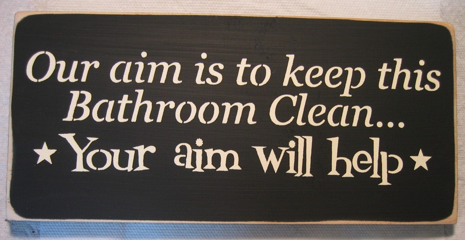 OUR AIM IS TO KEEP THIS BATHROOM CLEAN YOUR By CottageArtShoppe