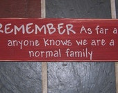 Country wood sign - Remember, as far as anyone knows we are a normal family - funny gift