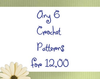 Crochet Pattern Sale Any 6 Crochet Patterns for 12.00
