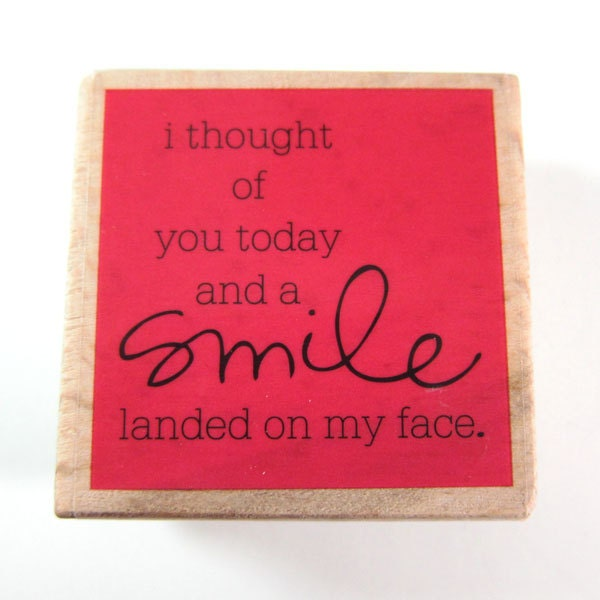 I Thought Of You Today And A Smile Landed On My Face Rubber