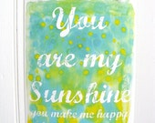 You Are My Sunshine Print  (painting version) You Make Me Happy When Skies Are Grey, Nursery Art