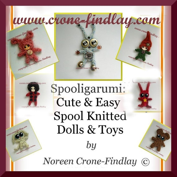 Spooligarumi- Cute and Easy Spool knitted Dolls and Toys PDF Pattern book