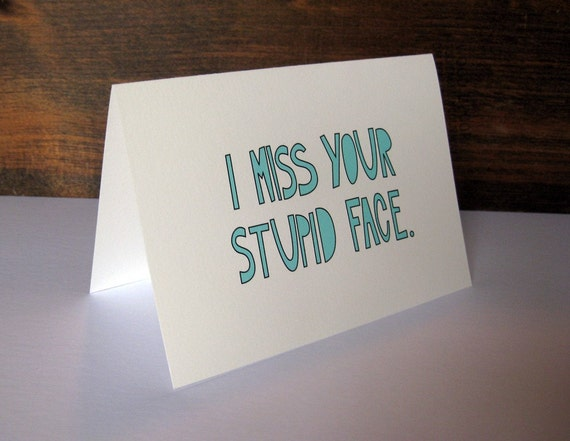I MISS YOUR STUPID FACE folded note card with envelope