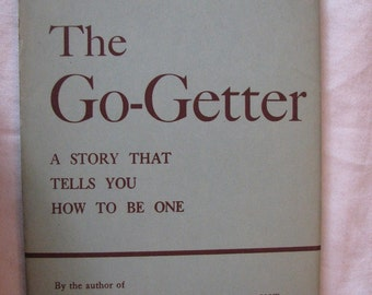 The Go Getter A Story That Tells You How To Be One by Peter B. Kyne