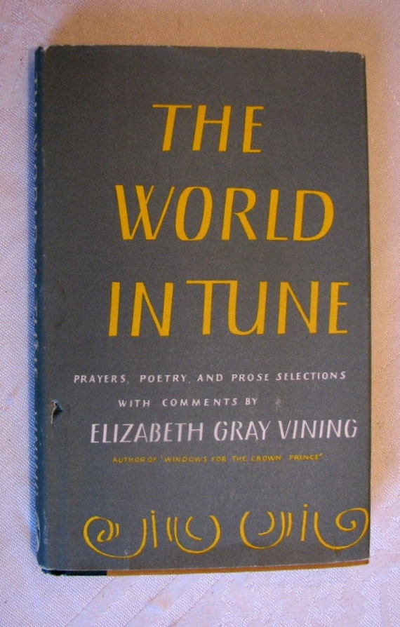 Vintage Book  The World in Tune:  Prayers, Poetry, and Prose Selections with Comments by Elizabeth Gray Vining