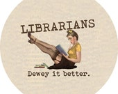 librarians dewey it better (2.25-in magnet pinback button badge keychain bottle opener pocket mirror)