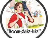 boom-shaka-laka (2.25-in magnet pinback button badge keychain bottle opener pocket mirror)