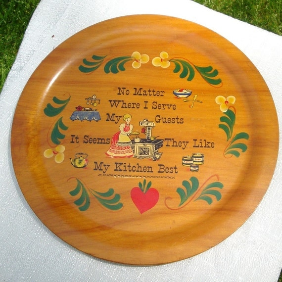 Wood Kitchen Plate  ...1950s.. No Matter Where I Serve My Guests....Handpainted and Decal