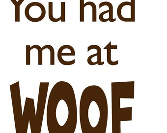 Your Had Me at Woof Tee
