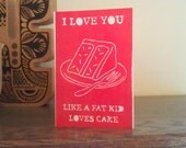 I Love You Like a Fat Kid Loves Cake  - Red Handprinted Linocut card, great for Valentine's or Anniversary