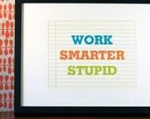 8X10 Recycled Art Print - Work Smarter Stupid