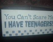 You Can't Scare Me...I Have Teenagers