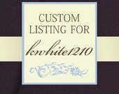 Custom Listing for kwhite1210