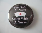 Feel safe at night sleep with a nurse 1 inch pinback / magnet