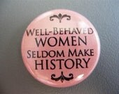Well behaved women seldom make history (pink) 1 inch pinback button / magnet