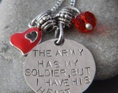 The Army has My Soldier, But I Have his Heart Handstamped Necklace