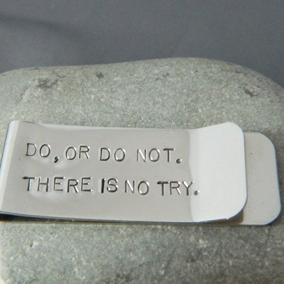 Yoda Quote Do, or Do Not. There is no Try. Handstamped Money Clip