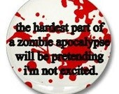The Hardest Part of a Zombie Apocalypse 1 1/4 inch (3.175 cm) Pinback Button Badge