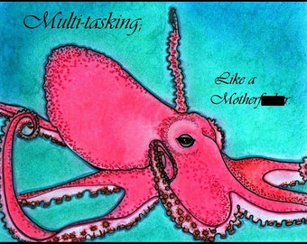 Multi-tasking Like a Motherf--ker Octopus Large 8x10 Print by Madame Platypus