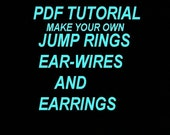 PDF TUTORIAL, Make your own Jump Rings, Ear Wires, and Earrings. it's so easy- Instant Download