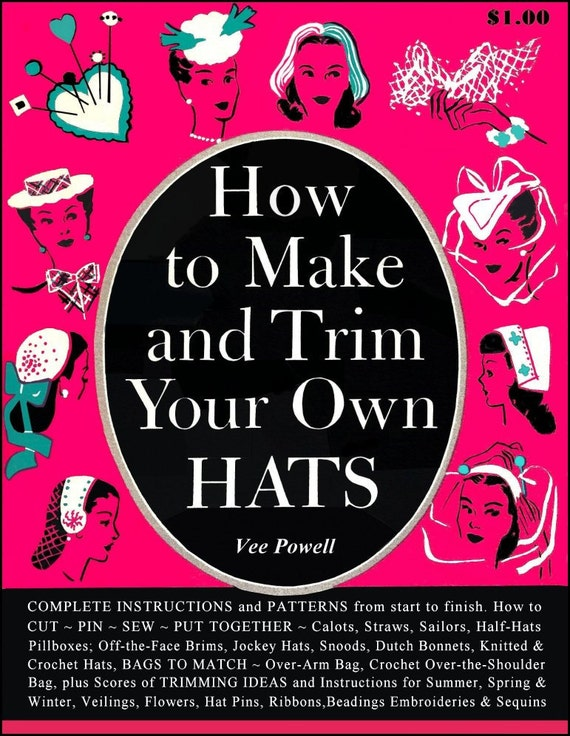 1940s- How To Make and Trim Your Own Hats -Gorgeous PATTERNS -Expert Techniques -Matching Bags-Embellishments-92 Pages- Ebook PDF