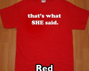 That's What She Said MENS Funny The Office T-Shirt (Red- White Ink) S, M, L, XL, XXL