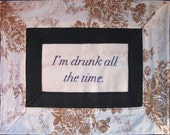 Embroidered Words 'I'm drunk all the time.' 11x14 in unframed