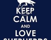 Keep Calm and Love German Shepherds print 16x20