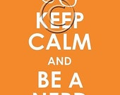 Keep Calm and Be a Nerd or Love a Geek archival print