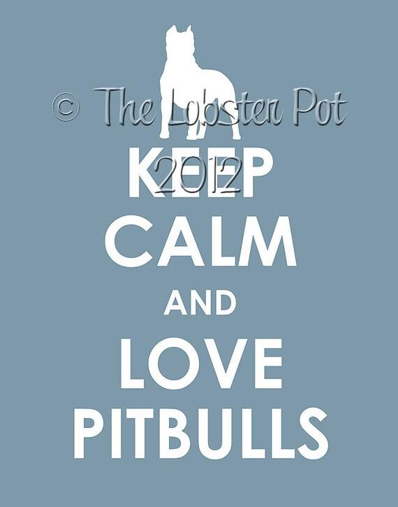 Keep Calm and Love Pitbulls archival print 11x14
