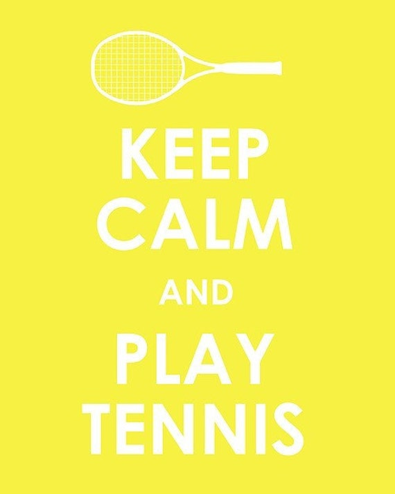 Keep Calm and Play Tennis and then Carry On print
