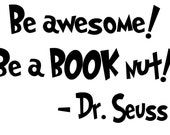 Dr Seuss Quote wall Decal Teacher School Be awesome be a BOOK nut  Vinyl lettering wall word  sticky letters children  suess  NOW  7.99