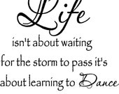 Life isnt about waiting for the storm to pass its about learning to dance in the rain...buy 2 get 1 free..vinyl lettering