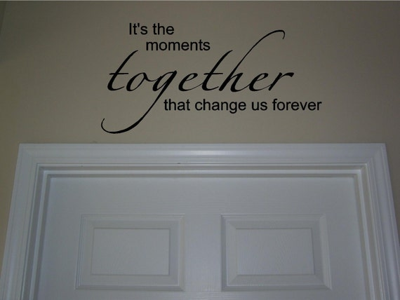 Its the moments together that change us forever...Vinyl Lettering.  BUY 2 GET 1 FREE