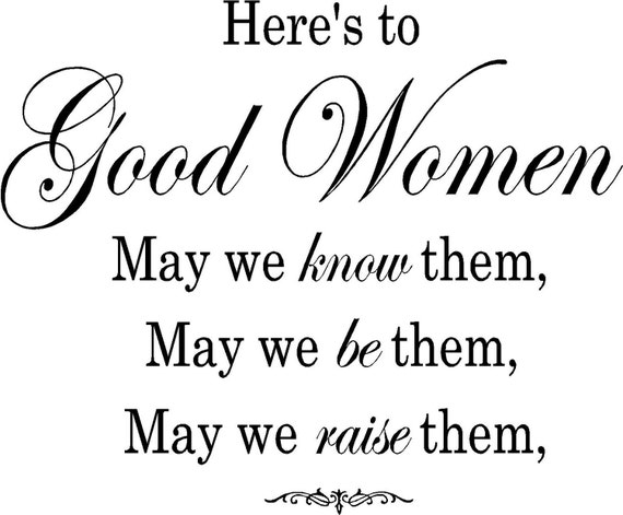 Strong Happy Woman Quotes: Items Similar To Here's To Good Women, May We Know Them