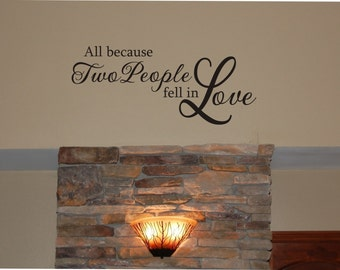 VALENTINES DAY - All Because Two People Fell in Love Wall Decal - Love Wall Decal - All because two people wall decal - wedding wall decal