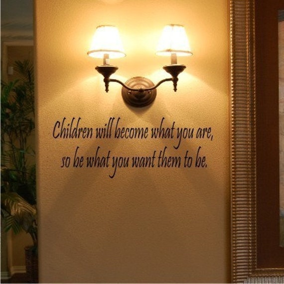 Children will become what you are Vinyl Wall Decal