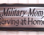 MILITARY MOM- Serving at home sign shelf sitter peice Elegant Home decor FREE shipping Marine, Navy, Army, National Gaurd
